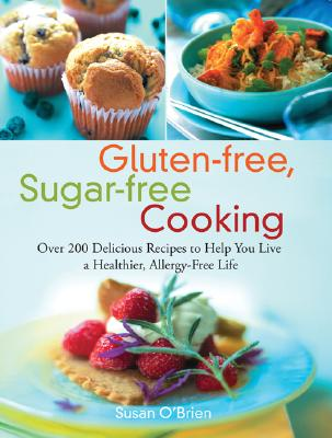 Gluten-free, Sugar-free Cooking By O'Brien, Susan/ Lerman, Robert H. (FRW)/ Schlitz, Barb (INT)